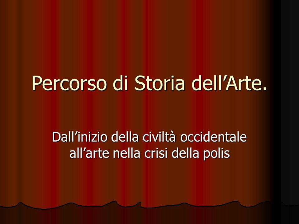 Percorso di Storia dell'Arte. Dall'inizio della civiltà occidentale all'arte nella crisi della polis