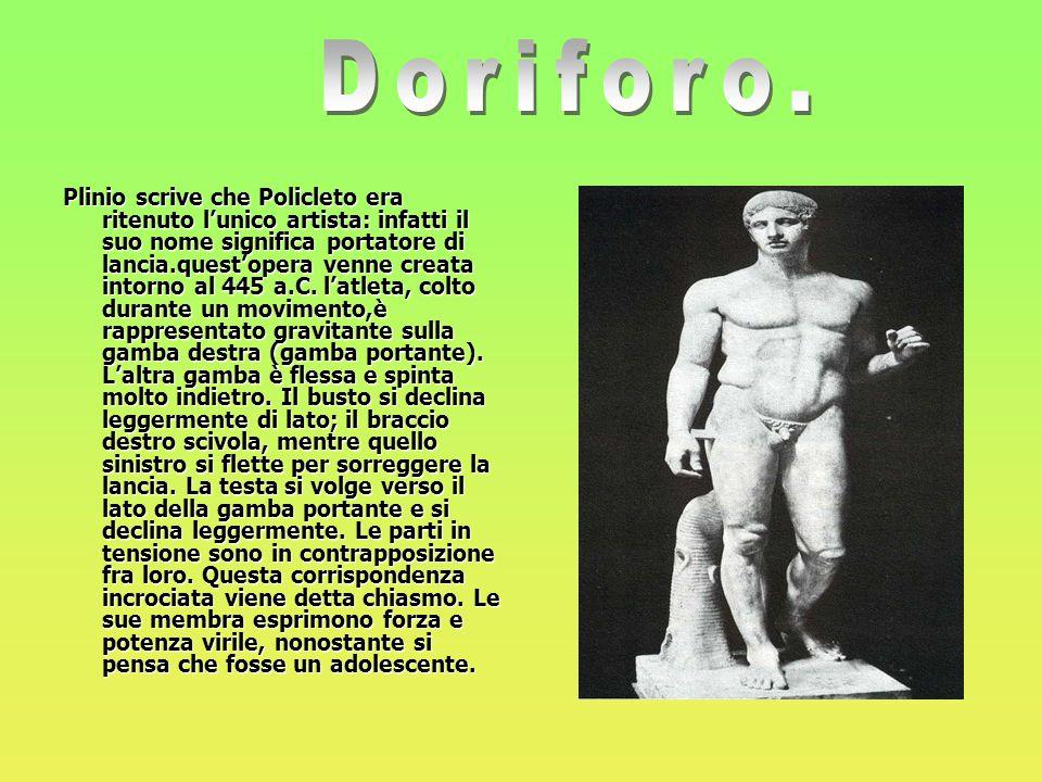 Plinio scrive che Policleto era ritenuto l'unico artista: infatti il suo nome significa portatore di lancia.quest'opera venne creata intorno al 445 a.