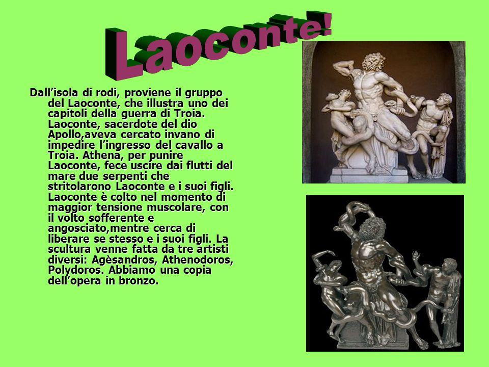 Dall'isola di rodi, proviene il gruppo del Laoconte, che illustra uno dei capitoli della guerra di Troia. Laoconte, sacerdote del dio Apollo,aveva cer