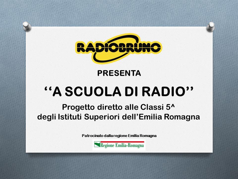 PRESENTA ''A SCUOLA DI RADIO'' Progetto diretto alle Classi 5^ degli Istituti Superiori dell'Emilia Romagna Patrocinato dalla regione Emilia Romagna
