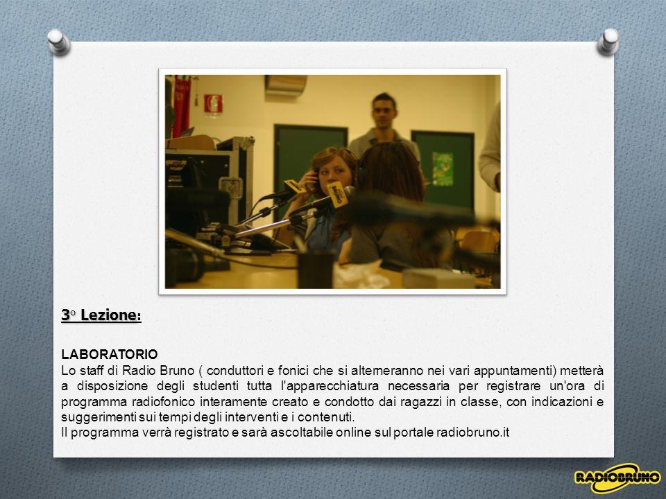 3° Lezione 3° Lezione : LABORATORIO Lo staff di Radio Bruno ( conduttori e fonici che si alterneranno nei vari appuntamenti) metterà a disposizione de