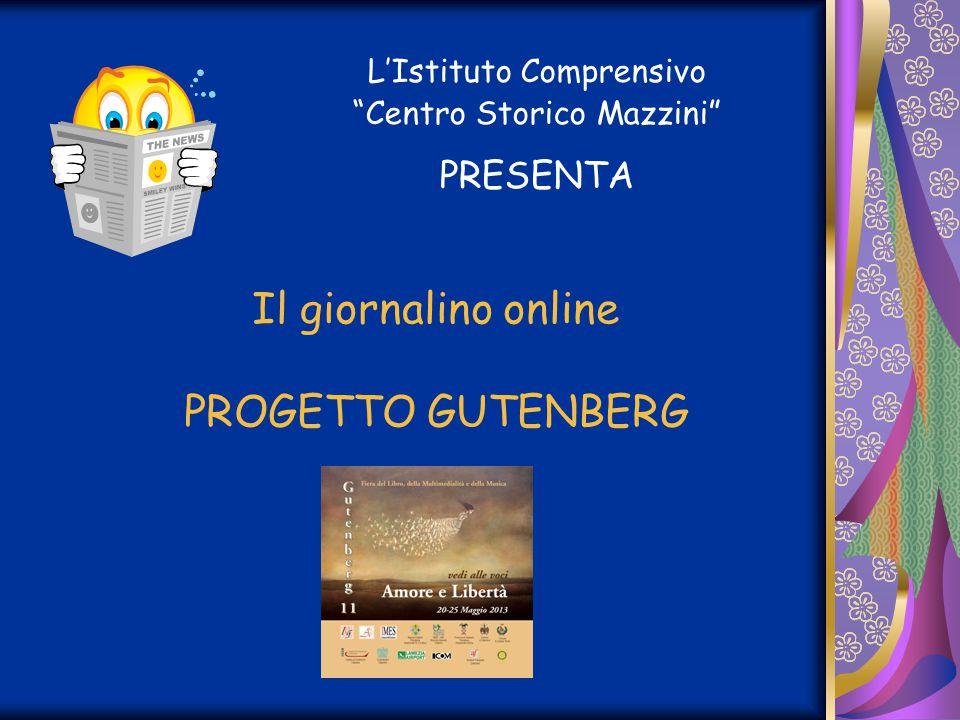 """Il giornalino online PROGETTO GUTENBERG L'Istituto Comprensivo """"Centro Storico Mazzini"""" PRESENTA"""