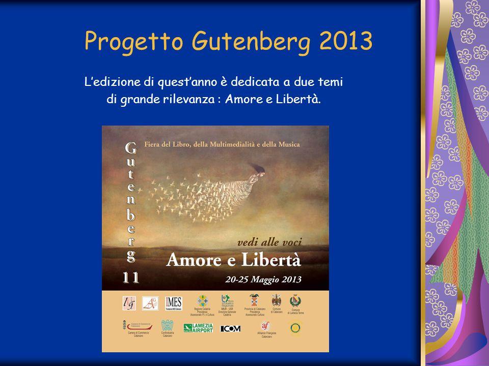 Progetto Gutenberg 2013 L'edizione di quest'anno è dedicata a due temi di grande rilevanza : Amore e Libertà.