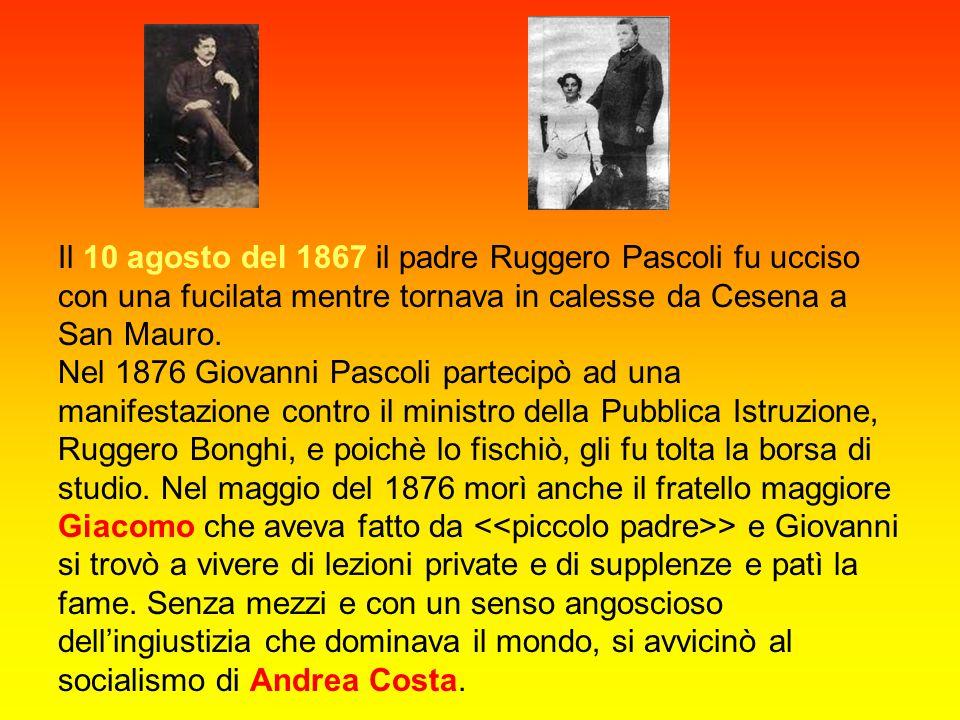 Il 10 agosto del 1867 il padre Ruggero Pascoli fu ucciso con una fucilata mentre tornava in calesse da Cesena a San Mauro.