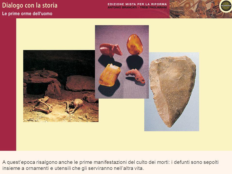 A quest'epoca risalgono anche le prime manifestazioni del culto dei morti: i defunti sono sepolti insieme a ornamenti e utensili che gli serviranno ne