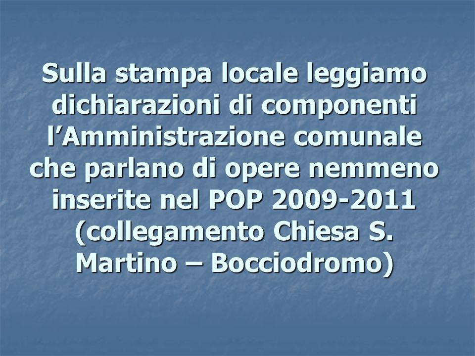 Sulla stampa locale leggiamo dichiarazioni di componenti l'Amministrazione comunale che parlano di opere nemmeno inserite nel POP 2009-2011 (collegamento Chiesa S.