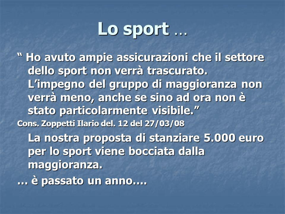 Lo sport … Ho avuto ampie assicurazioni che il settore dello sport non verrà trascurato.