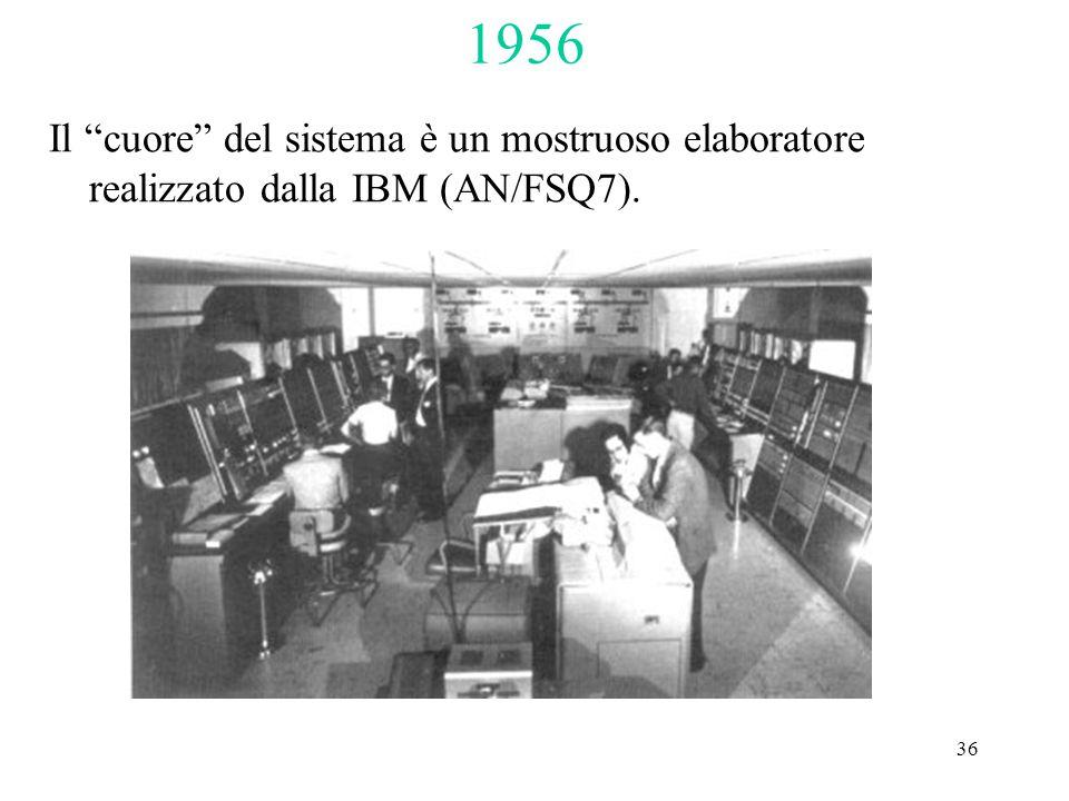 """36 1956 Il """"cuore"""" del sistema è un mostruoso elaboratore realizzato dalla IBM (AN/FSQ7)."""