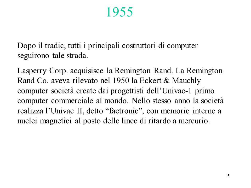5 Dopo il tradic, tutti i principali costruttori di computer seguirono tale strada. Lasperry Corp. acquisisce la Remington Rand. La Remington Rand Co.