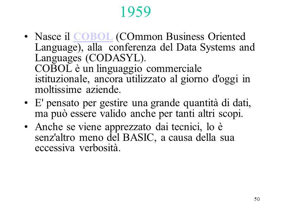 50 Nasce il COBOL (COmmon Business Oriented Language), alla conferenza del Data Systems and Languages (CODASYL).