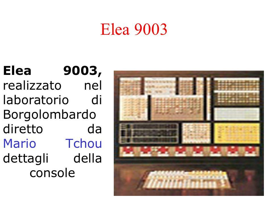 Elea 9003 Elea 9003, realizzato nel laboratorio di Borgolombardo diretto da Mario Tchou dettagli della console