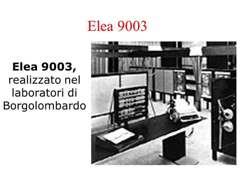 Elea 9003 Elea 9003, realizzato nel laboratori di Borgolombardo