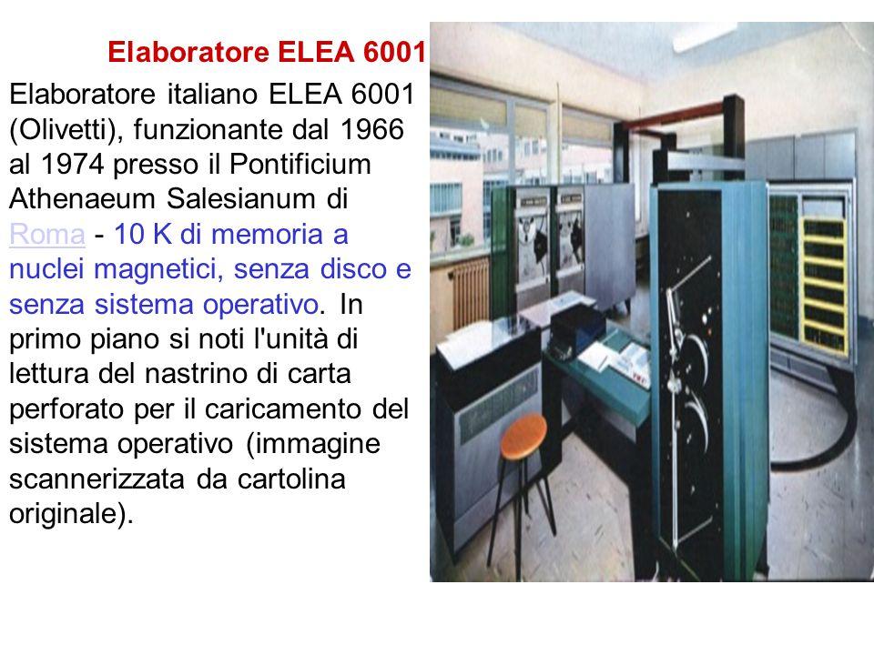 Elaboratore ELEA 6001 Elaboratore italiano ELEA 6001 (Olivetti), funzionante dal 1966 al 1974 presso il Pontificium Athenaeum Salesianum di Roma - 10 K di memoria a nuclei magnetici, senza disco e senza sistema operativo.
