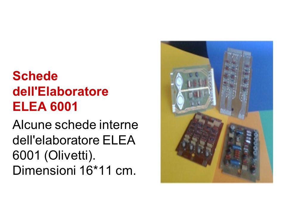 Schede dell Elaboratore ELEA 6001 Alcune schede interne dell elaboratore ELEA 6001 (Olivetti).