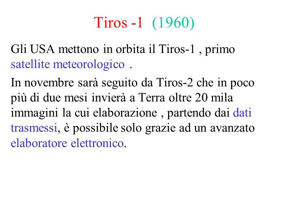 Tiros -1 (1960) Gli USA mettono in orbita il Tiros-1, primo satellite meteorologico. In novembre sarà seguito da Tiros-2 che in poco più di due mesi i