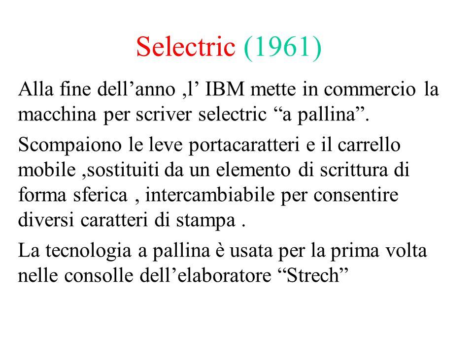 """Selectric (1961) Alla fine dell'anno,l' IBM mette in commercio la macchina per scriver selectric """"a pallina"""". Scompaiono le leve portacaratteri e il c"""