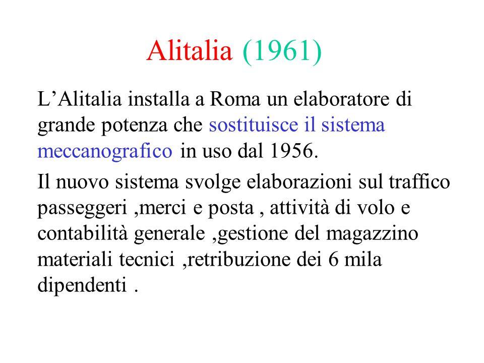 Alitalia (1961) L'Alitalia installa a Roma un elaboratore di grande potenza che sostituisce il sistema meccanografico in uso dal 1956.