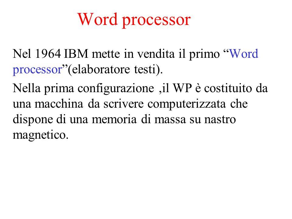 """Word processor Nel 1964 IBM mette in vendita il primo """"Word processor""""(elaboratore testi). Nella prima configurazione,il WP è costituito da una macchi"""
