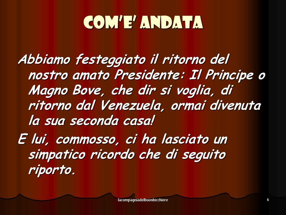 lacompagniadelbuonbicchiere 6 Com'e' andata Abbiamo festeggiato il ritorno del nostro amato Presidente: Il Principe o Magno Bove, che dir si voglia, di ritorno dal Venezuela, ormai divenuta la sua seconda casa.