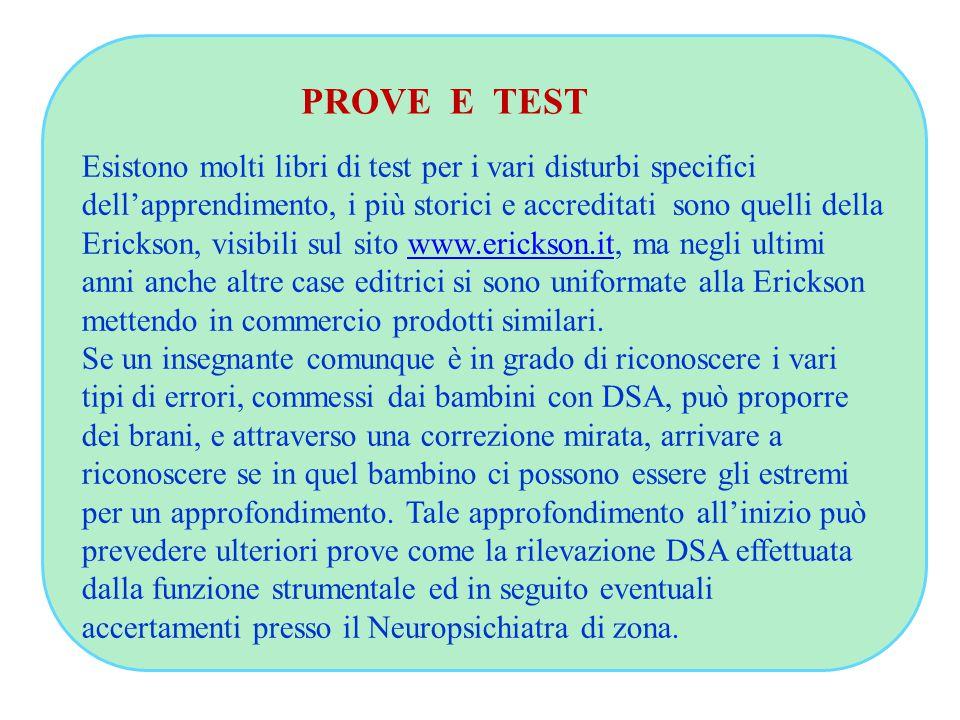 PROVE E TEST Esistono molti libri di test per i vari disturbi specifici dell'apprendimento, i più storici e accreditati sono quelli della Erickson, vi