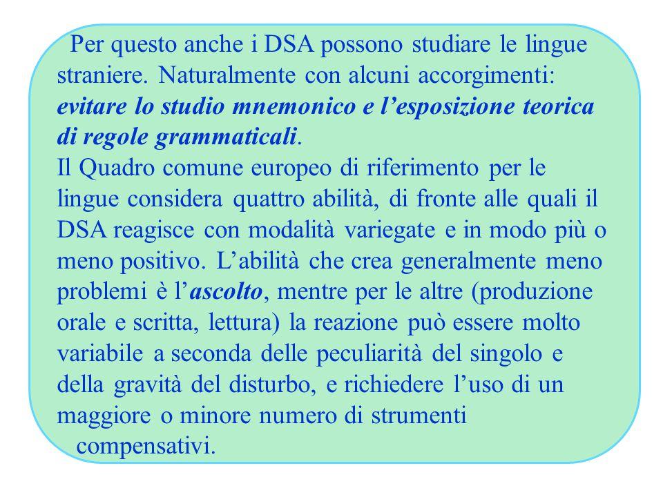 Per questo anche i DSA possono studiare le lingue straniere. Naturalmente con alcuni accorgimenti: evitare lo studio mnemonico e l'esposizione teorica