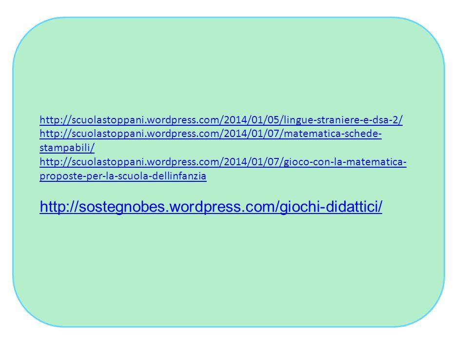 http://scuolastoppani.wordpress.com/2014/01/05/lingue-straniere-e-dsa-2/ http://scuolastoppani.wordpress.com/2014/01/07/matematica-schede- stampabili/