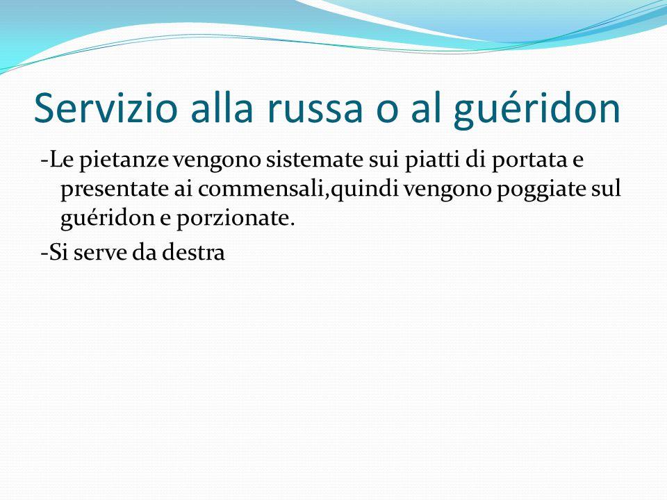 Servizio alla russa o al guéridon -Le pietanze vengono sistemate sui piatti di portata e presentate ai commensali,quindi vengono poggiate sul guéridon