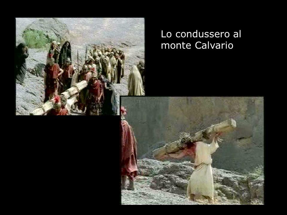 Lo condussero al monte Calvario