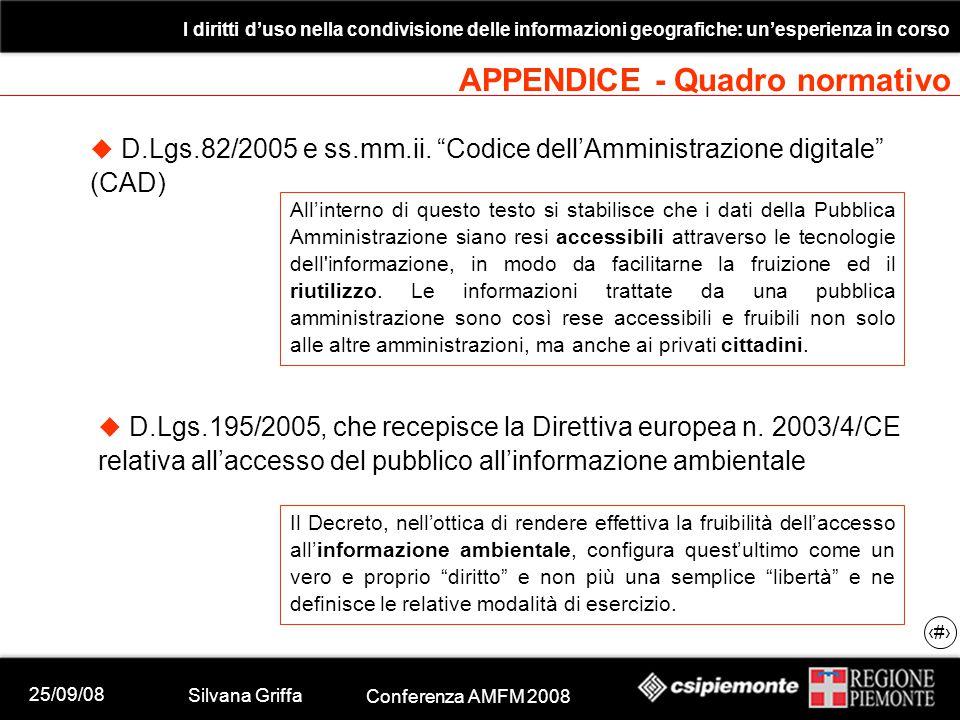 25/09/08 Silvana Griffa Conferenza AMFM 2008 I diritti d'uso nella condivisione delle informazioni geografiche: un'esperienza in corso 30 APPENDICE - Quadro normativo  D.Lgs.82/2005 e ss.mm.ii.