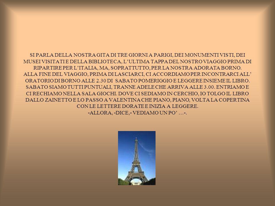 SI PARLA DELLA NOSTRA GITA DI TRE GIORNI A PARIGI, DEI MONUMENTI VISTI, DEI MUSEI VISITATI E DELLA BIBLIOTECA, L'ULTIMA TAPPA DEL NOSTRO VIAGGIO PRIMA