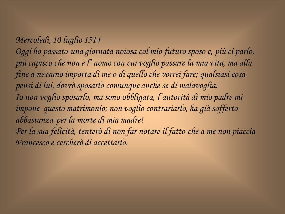5 agosto 1514 È ormai stato deciso: devo sposarmi con Francesco.