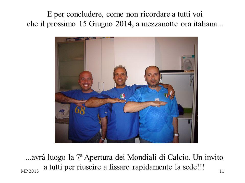 MP 201311 E per concludere, come non ricordare a tutti voi che il prossimo 15 Giugno 2014, a mezzanotte ora italiana......avrá luogo la 7ª Apertura dei Mondiali di Calcio.