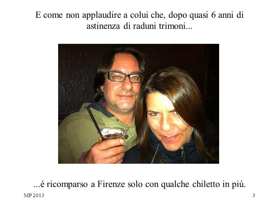MP 20133 E come non applaudire a colui che, dopo quasi 6 anni di astinenza di raduni trimoni......é ricomparso a Firenze solo con qualche chiletto in piú.