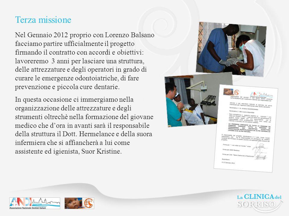 Terza missione Nel Gennaio 2012 proprio con Lorenzo Balsano facciamo partire ufficialmente il progetto firmando il contratto con accordi e obiettivi: lavoreremo 3 anni per lasciare una struttura, delle attrezzature e degli operatori in grado di curare le emergenze odontoiatriche, di fare prevenzione e piccola cure dentarie.