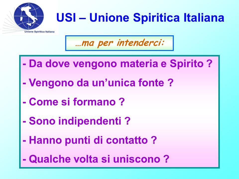 USI – Unione Spiritica Italiana - Da dove vengono materia e Spirito .
