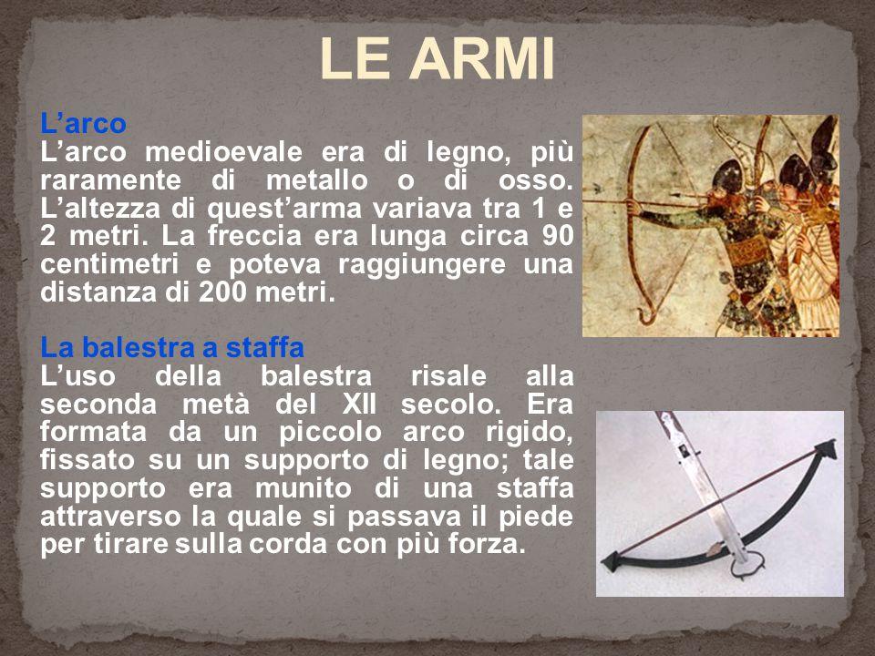 L'arco L'arco medioevale era di legno, più raramente di metallo o di osso. L'altezza di quest'arma variava tra 1 e 2 metri. La freccia era lunga circa