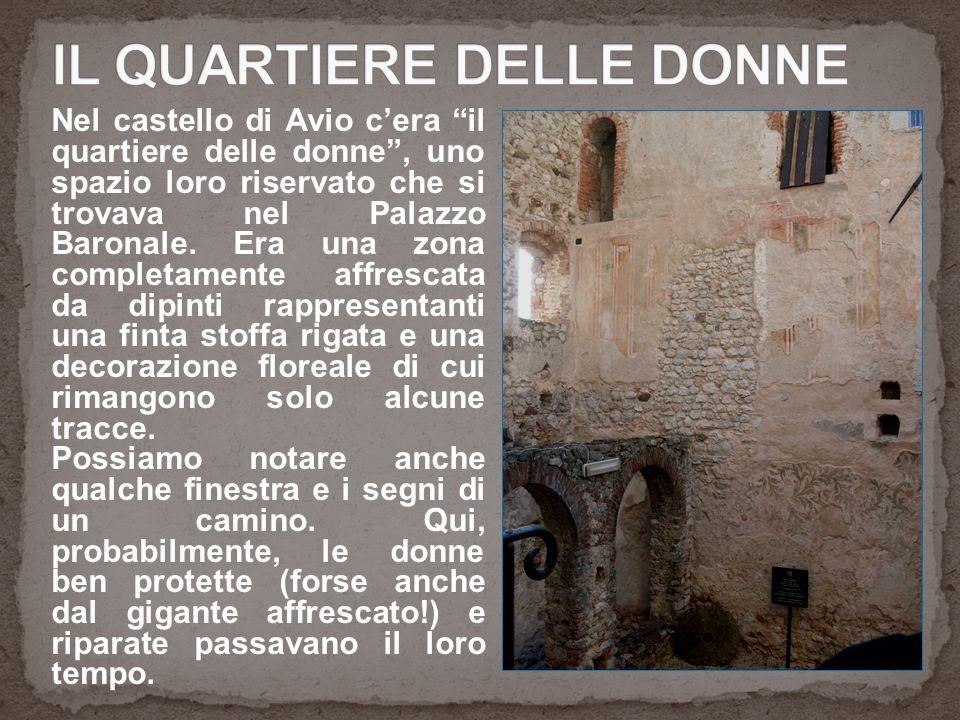 """Nel castello di Avio c'era """"il quartiere delle donne"""", uno spazio loro riservato che si trovava nel Palazzo Baronale. Era una zona completamente affre"""