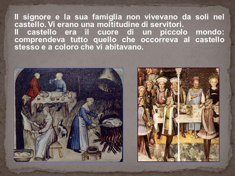 Il signore e la sua famiglia non vivevano da soli nel castello. Vi erano una moltitudine di servitori. Il castello era il cuore di un piccolo mondo: c