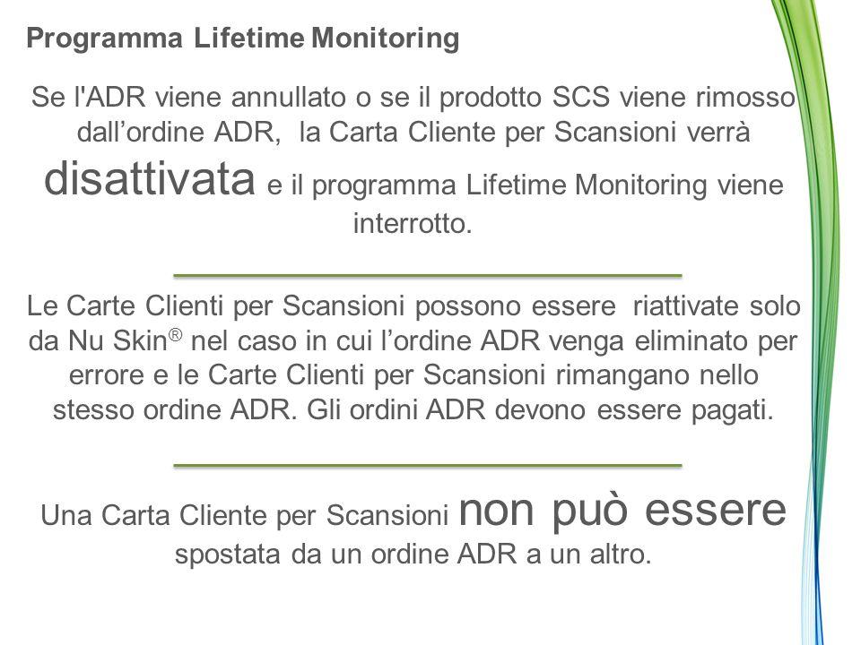 Programma Lifetime Monitoring Se l ADR viene annullato o se il prodotto SCS viene rimosso dall'ordine ADR, la Carta Cliente per Scansioni verrà disattivata e il programma Lifetime Monitoring viene interrotto.