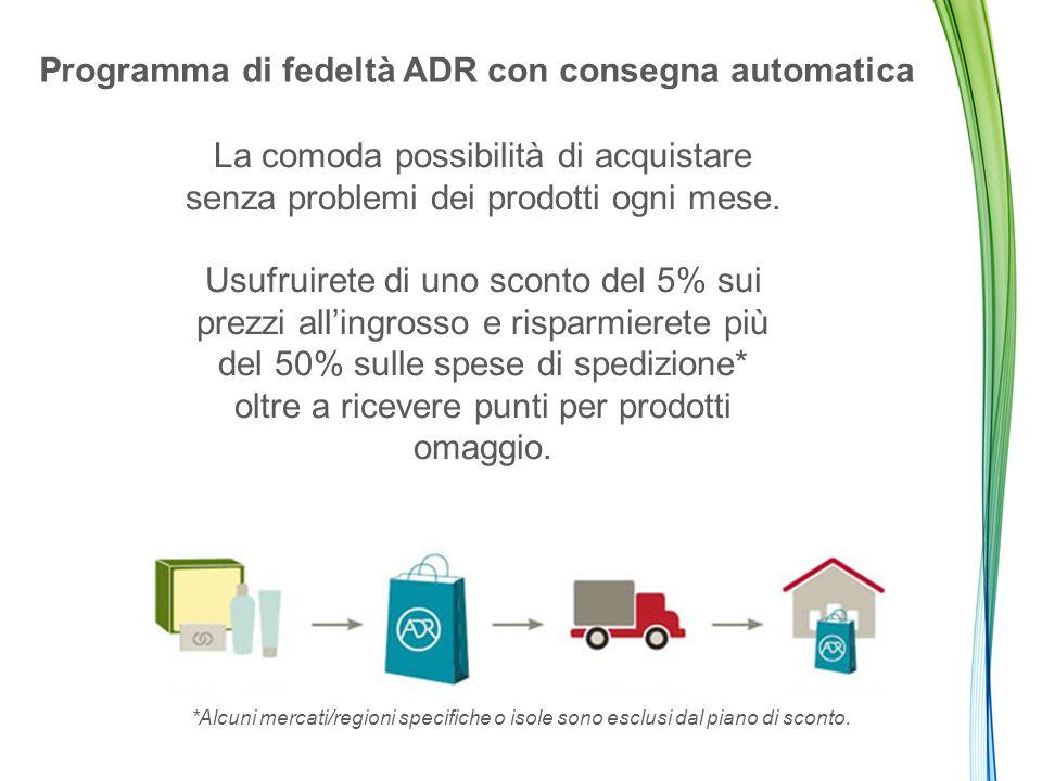 Programma di fedeltà ADR con consegna automatica La comoda possibilità di acquistare senza problemi dei prodotti ogni mese.