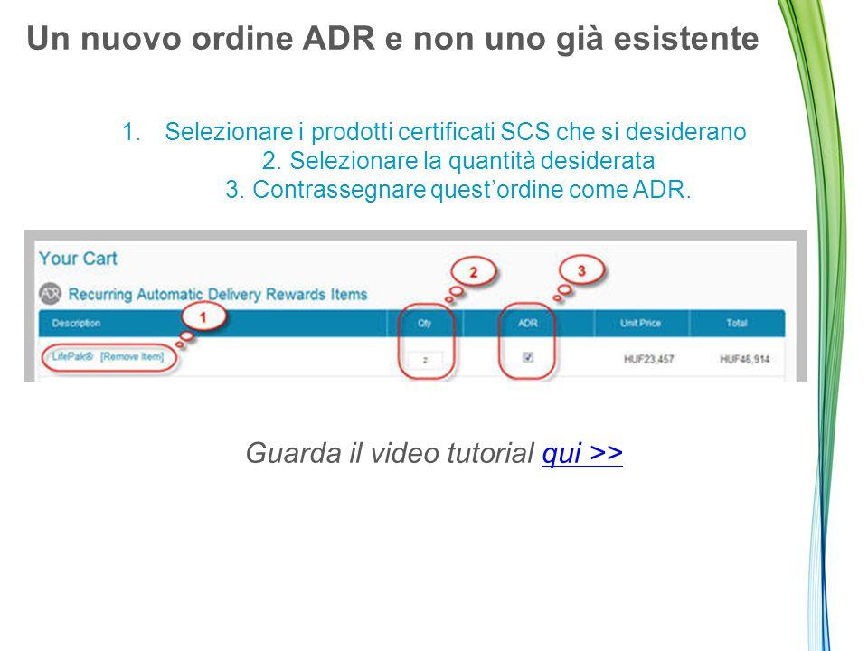 Un nuovo ordine ADR e non uno già esistente 1.Selezionare i prodotti certificati SCS che si desiderano 2.