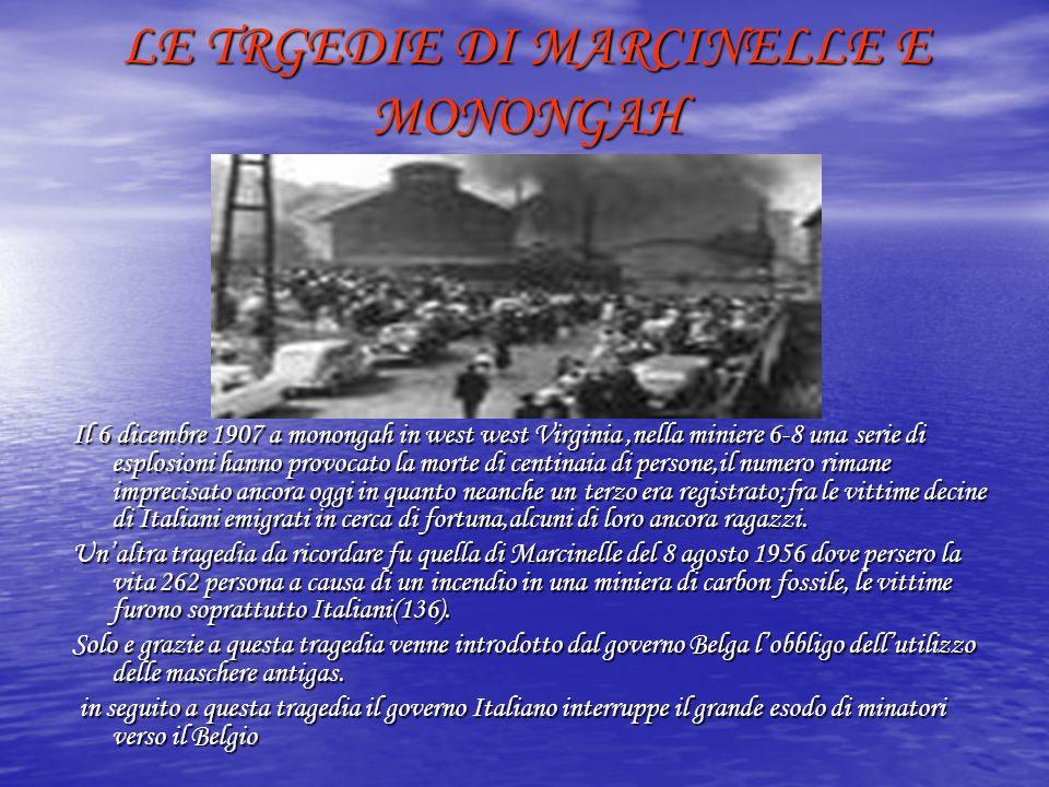 LE TRGEDIE DI MARCINELLE E MONONGAH Il 6 dicembre 1907 a monongah in west west Virginia,nella miniere 6-8 una serie di esplosioni hanno provocato la m