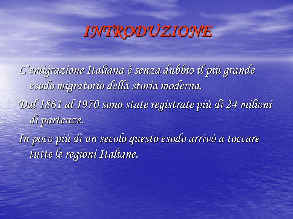 INTRODUZIONE L'emigrazione Italiana è senza dubbio il più grande esodo migratorio della storia moderna. Dal 1861 al 1970 sono state registrate più di