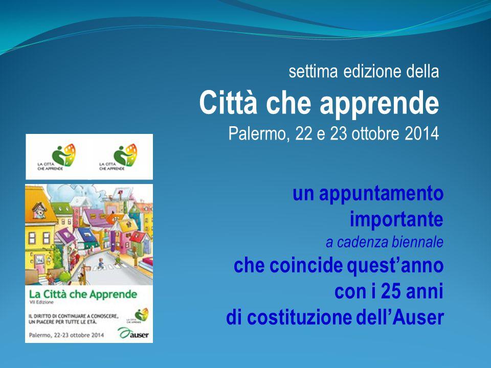 settima edizione della Città che apprende Palermo, 22 e 23 ottobre 2014 un appuntamento importante a cadenza biennale che coincide quest'anno con i 25 anni di costituzione dell'Auser