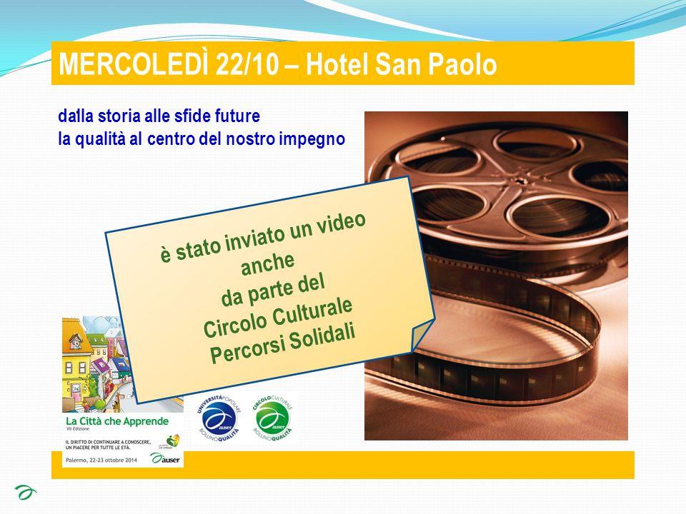 . MERCOLEDÌ 22/10 – Hotel San Paolo dalla storia alle sfide future la qualità al centro del nostro impegno è stato inviato un video anche da parte del Circolo Culturale Percorsi Solidali