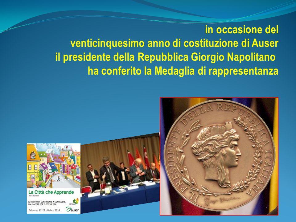 in occasione del venticinquesimo anno di costituzione di Auser il presidente della Repubblica Giorgio Napolitano ha conferito la Medaglia di rappresentanza
