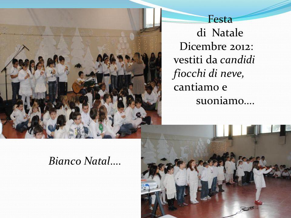 Festa di Natale Dicembre 2012: vestiti da candidi fiocchi di neve, cantiamo e suoniamo…. Bianco Natal….