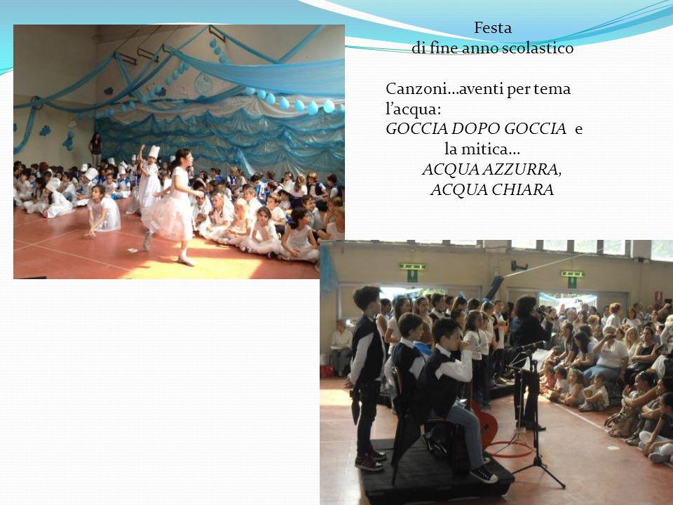 Festa di fine anno scolastico Canzoni…aventi per tema l'acqua: GOCCIA DOPO GOCCIA e la mitica… ACQUA AZZURRA, ACQUA CHIARA