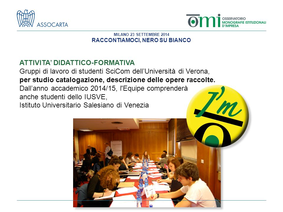 MILANO 23 SETTEMBRE 2014 RACCONTIAMOCI, NERO SU BIANCO ATTIVITA' DIDATTICO-FORMATIVA Gruppi di lavoro di studenti SciCom dell'Università di Verona, per studio catalogazione, descrizione delle opere raccolte.