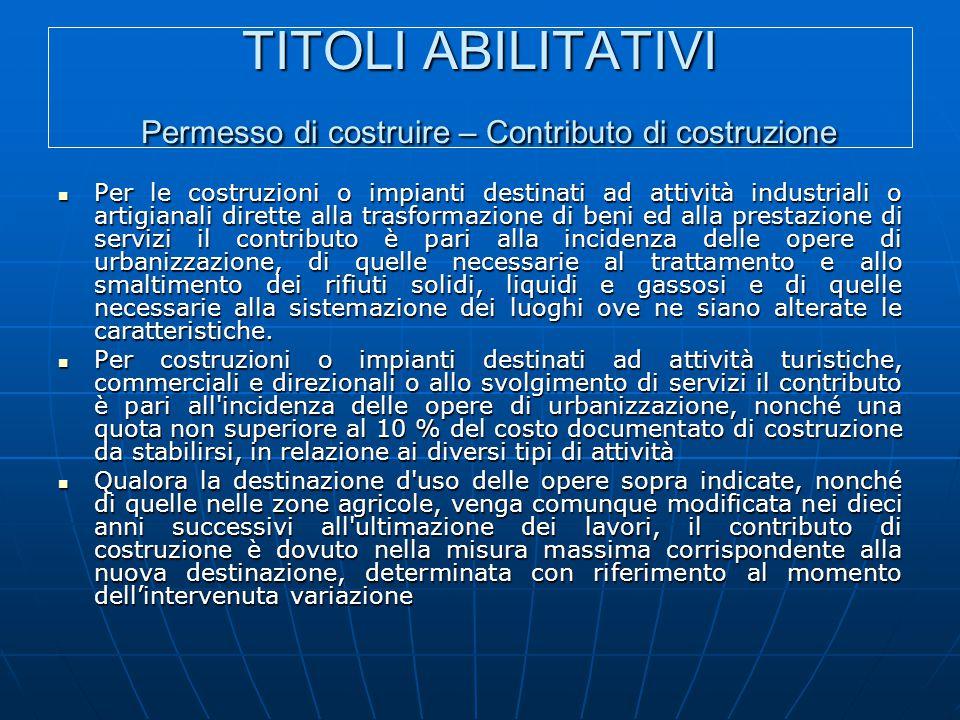 TITOLI ABILITATIVI Permesso di costruire – Contributo di costruzione Per le costruzioni o impianti destinati ad attività industriali o artigianali dir